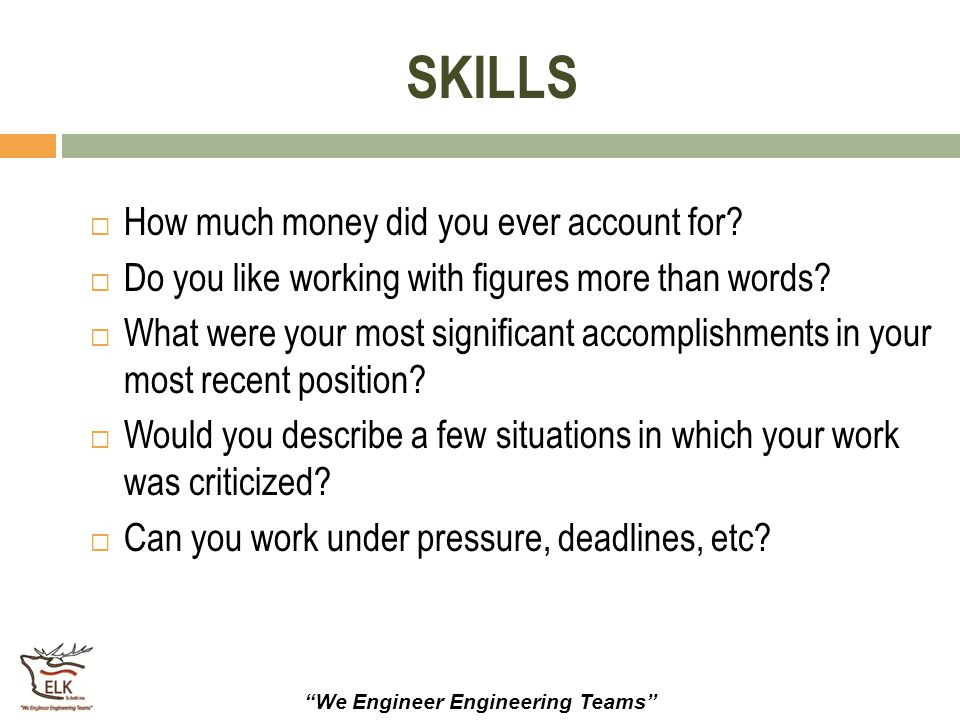 """""""We Engineer Engineering Teams"""" SKILLS  How much money did you ever account for?  Do you like working with figures more than words?  What were your"""
