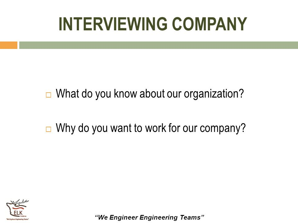 """""""We Engineer Engineering Teams"""" INTERVIEWING COMPANY  What do you know about our organization?  Why do you want to work for our company?"""