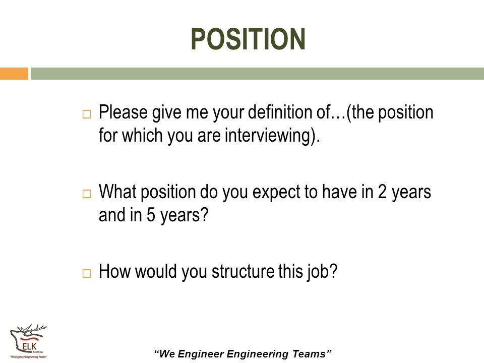 """""""We Engineer Engineering Teams"""" POSITION  Please give me your definition of…(the position for which you are interviewing).  What position do you exp"""