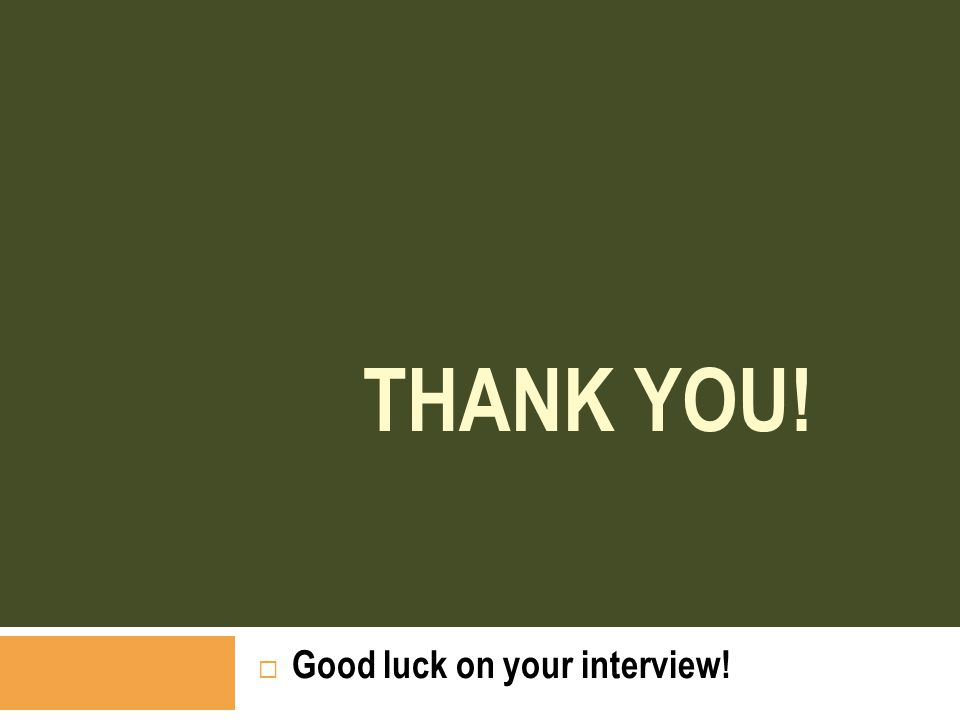 THANK YOU!  Good luck on your interview!