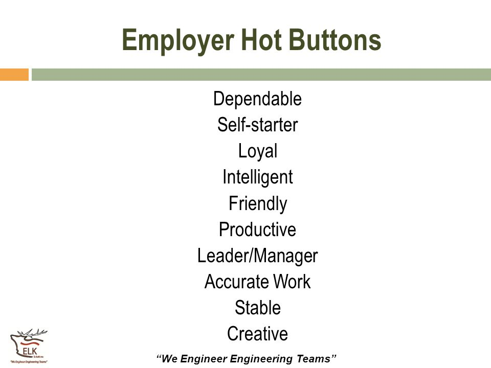 """""""We Engineer Engineering Teams"""" Employer Hot Buttons Dependable Self-starter Loyal Intelligent Friendly Productive Leader/Manager Accurate Work Stable"""