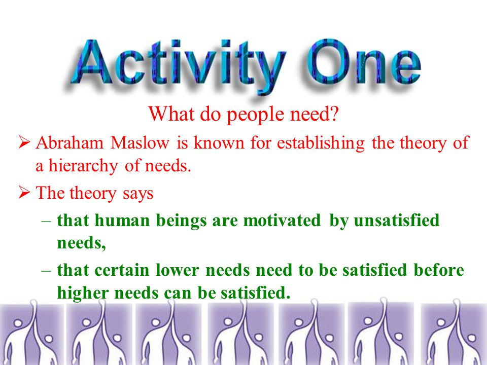  Activity One: What do people need.