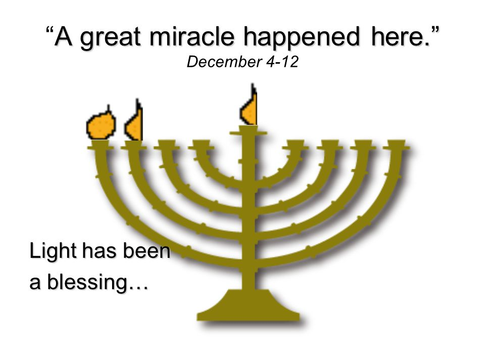 """""""A great miracle happened here."""" December 4-12"""