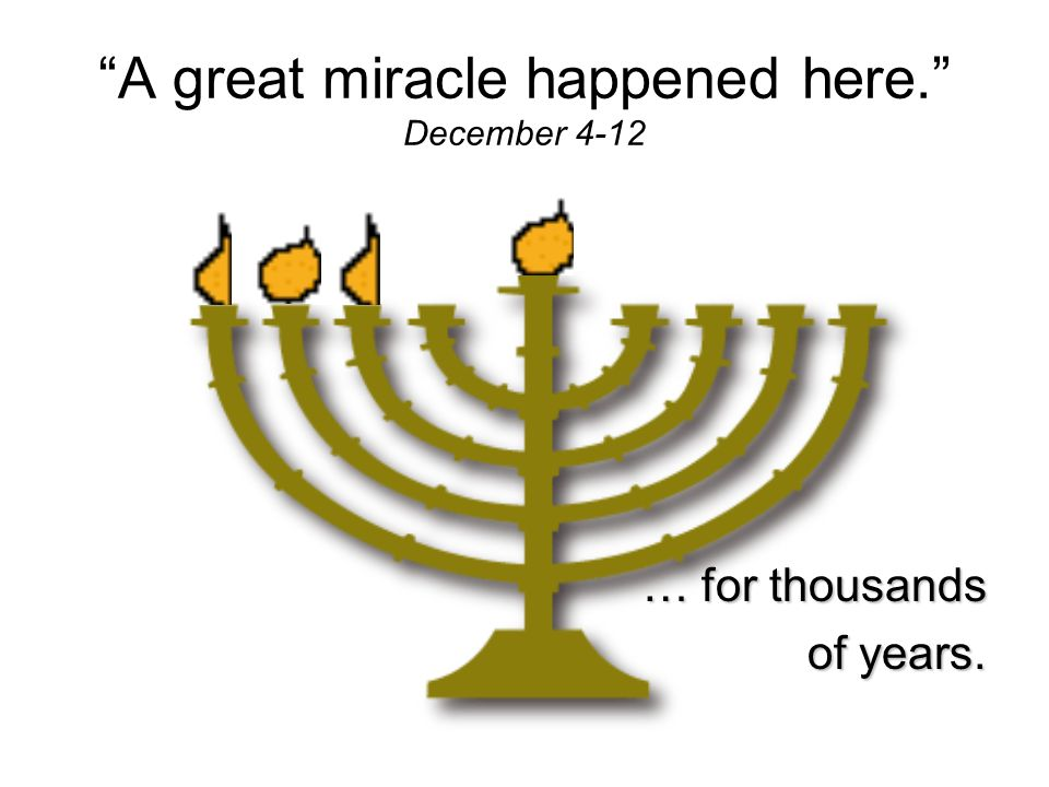 A great miracle happened here. A great miracle happened here. December 4-12 Light has been a blessing…