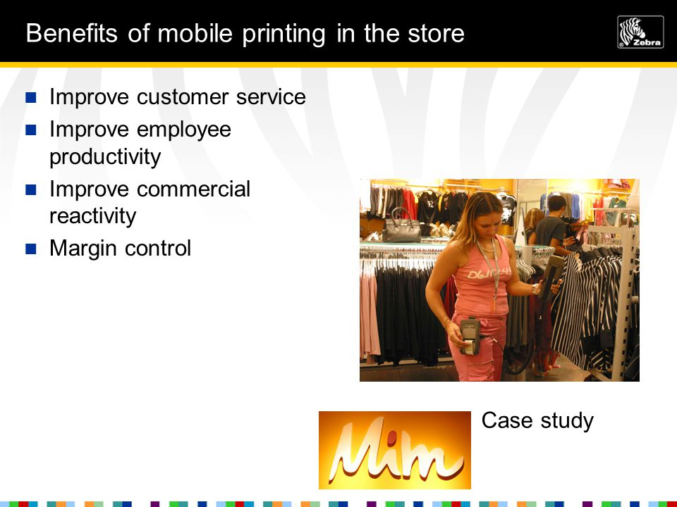 Benefits of mobile printing in the store Improve customer service Improve employee productivity Improve commercial reactivity Margin control Case study