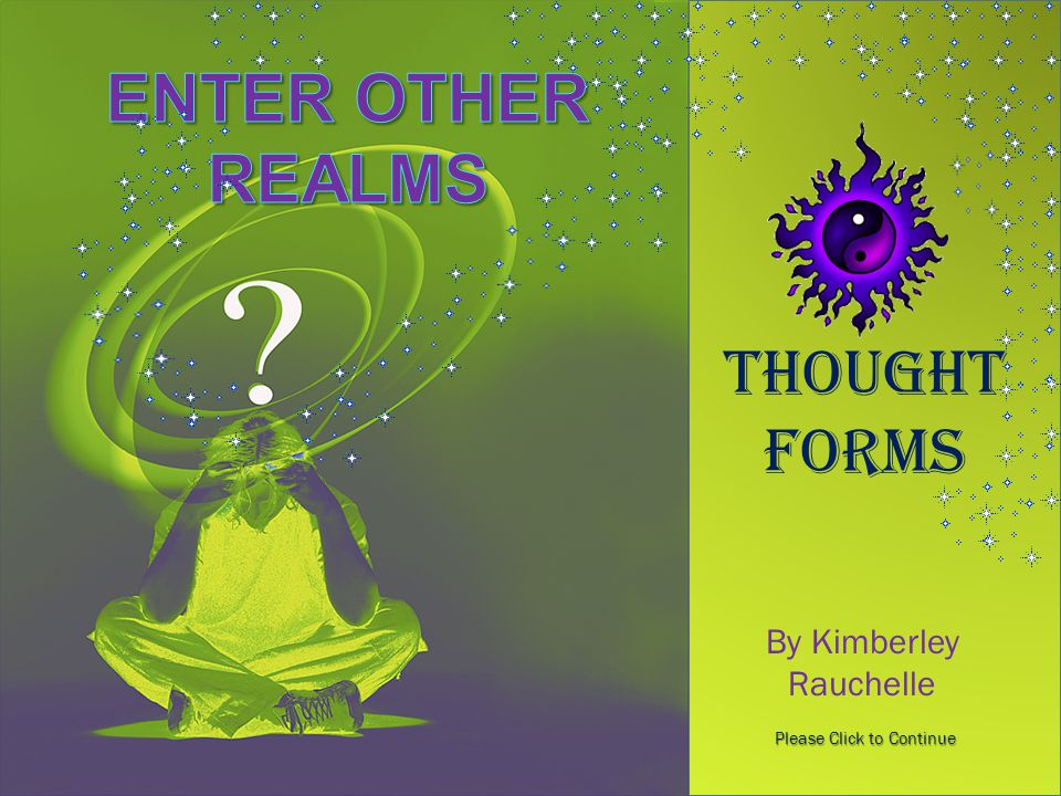 By Kimberley Rauchelle Please Click to Continue thought forms