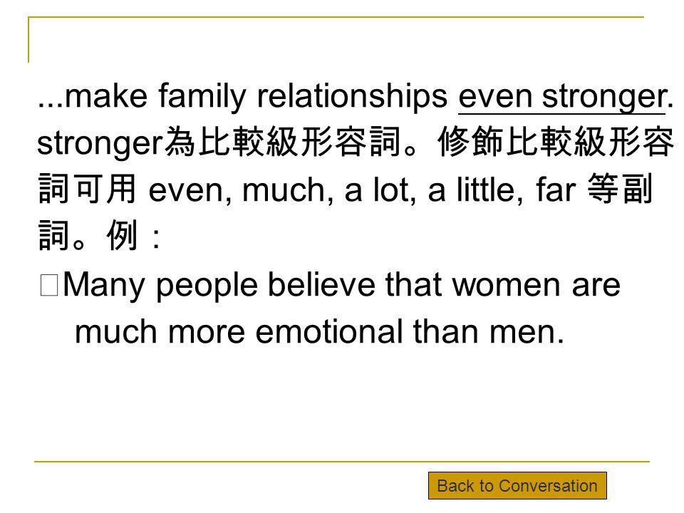 ...make family relationships even stronger.