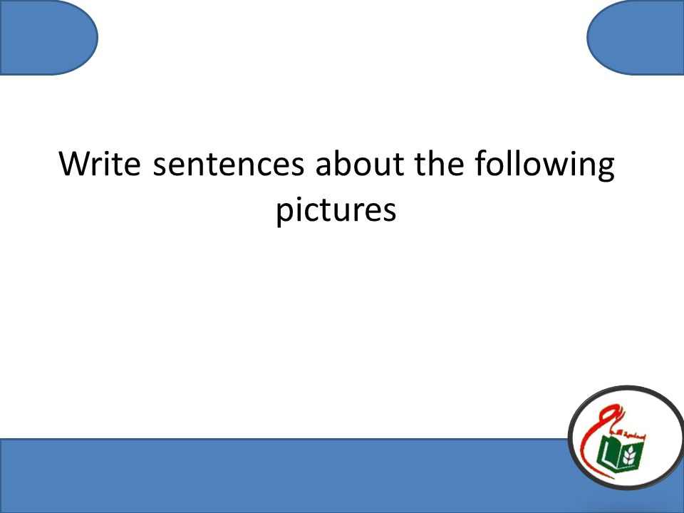 Write sentences about the following pictures