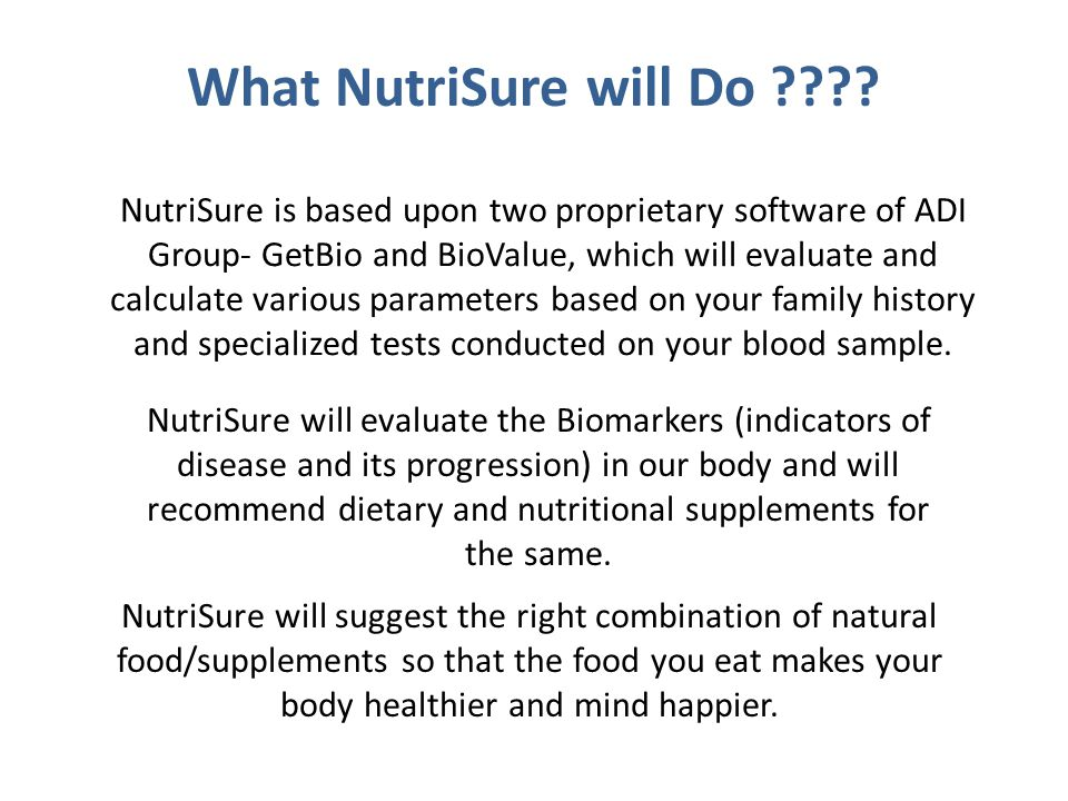 NutriSure is based upon two proprietary software of ADI Group- GetBio and BioValue, which will evaluate and calculate various parameters based on your