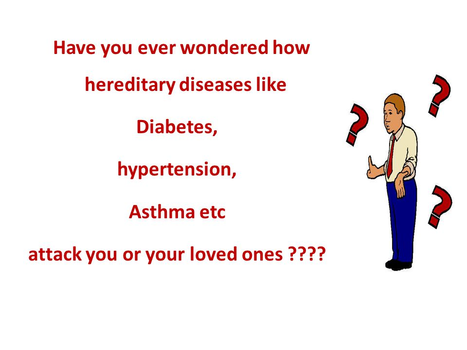 Have you ever wondered how hereditary diseases like Diabetes, hypertension, Asthma etc attack you or your loved ones ????
