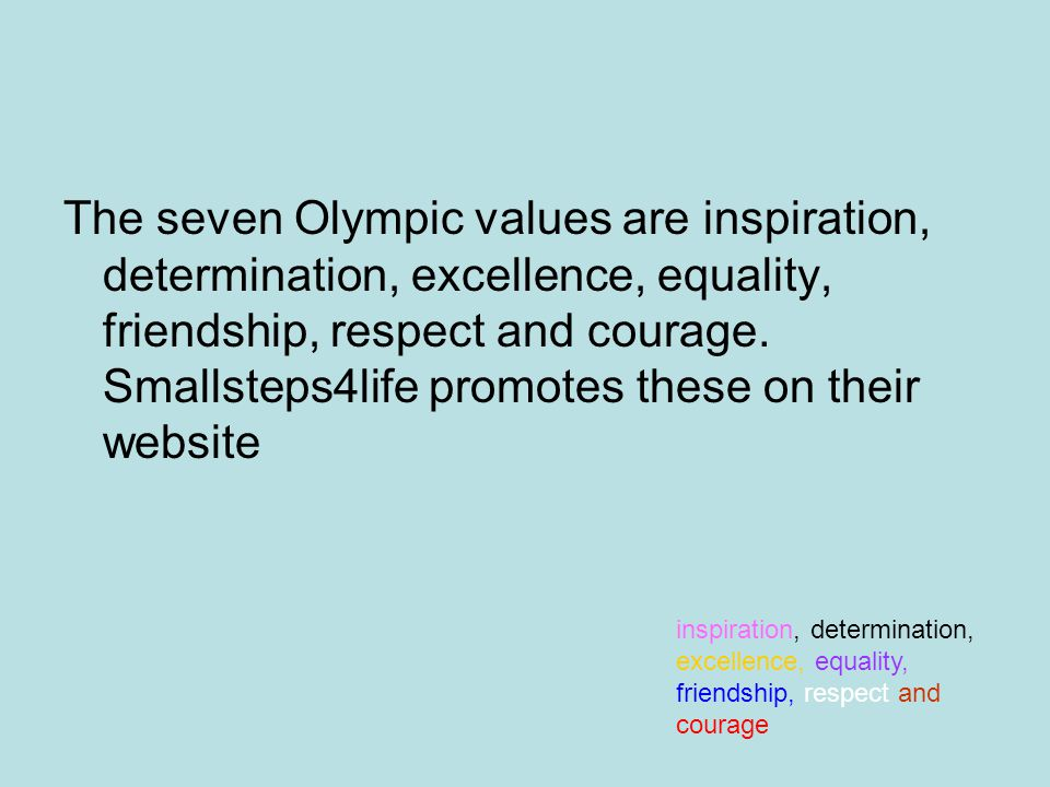 The seven Olympic values are inspiration, determination, excellence, equality, friendship, respect and courage.