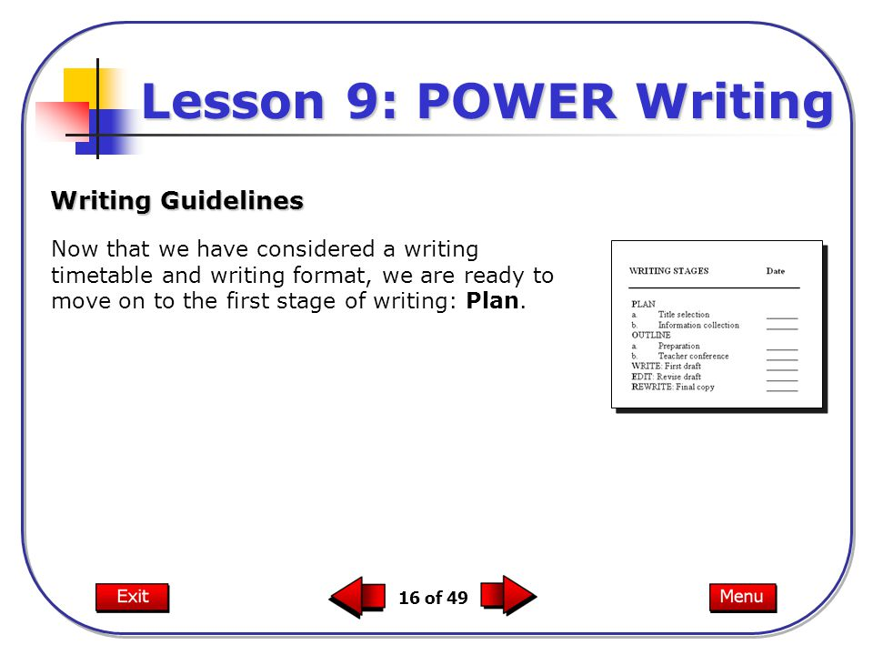 16 of 49 Now that we have considered a writing timetable and writing format, we are ready to move on to the first stage of writing: Plan.