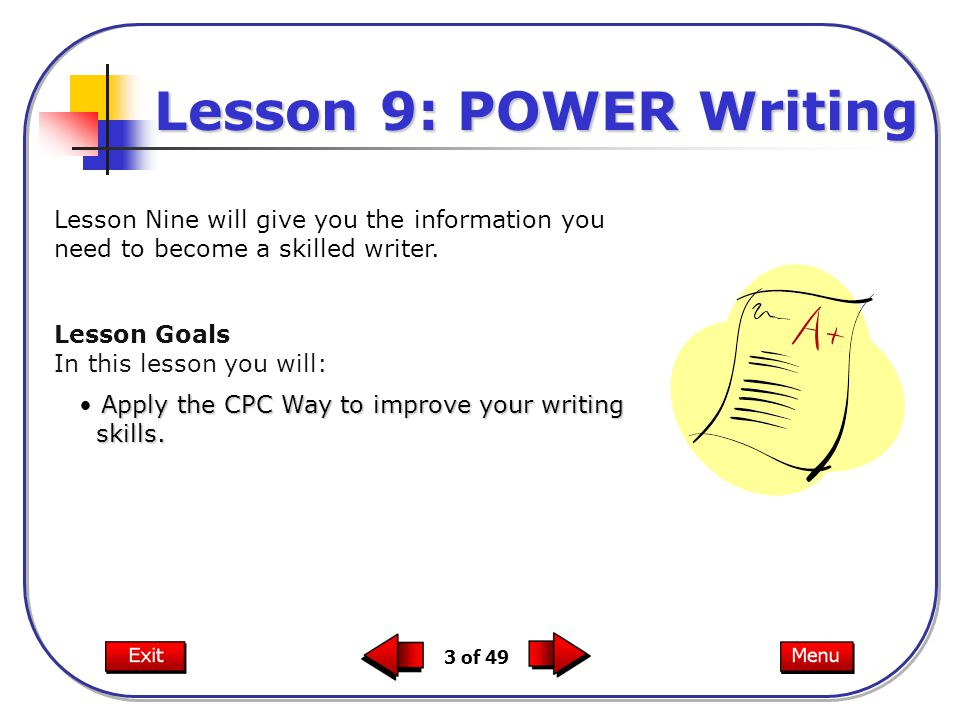 3 of 49 Lesson Nine will give you the information you need to become a skilled writer.