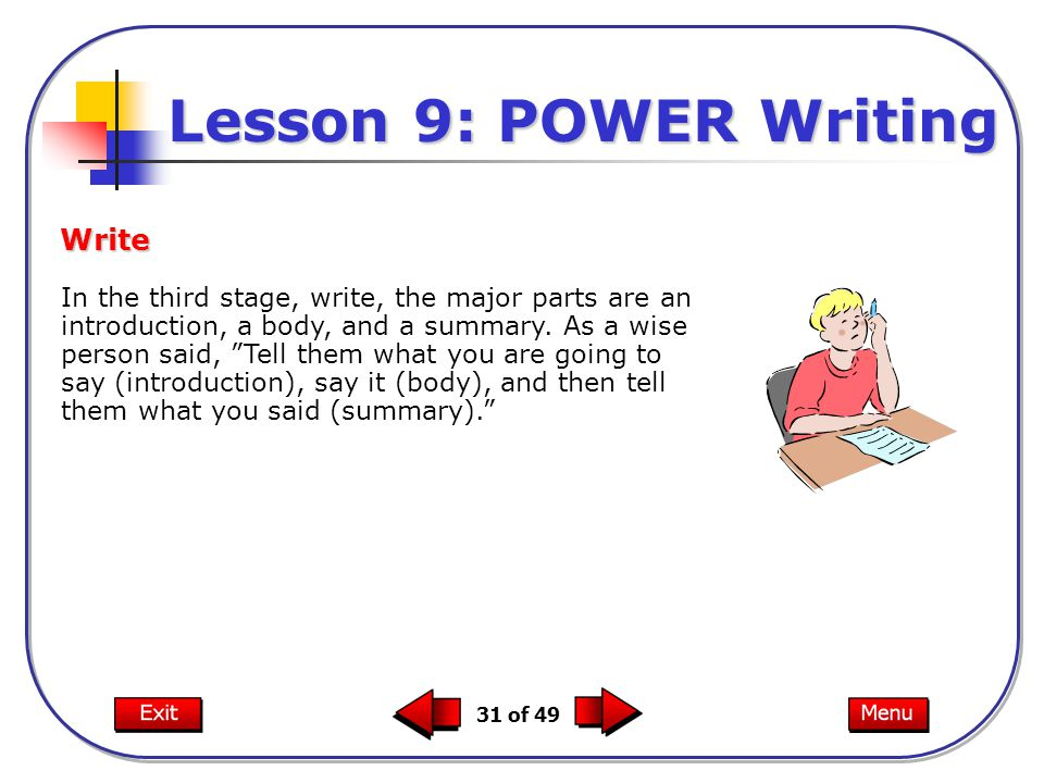 31 of 49 In the third stage, write, the major parts are an introduction, a body, and a summary.