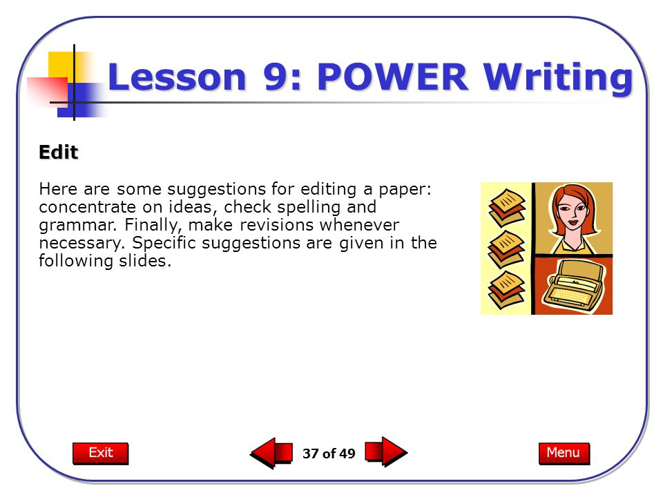 37 of 49 Here are some suggestions for editing a paper: concentrate on ideas, check spelling and grammar.