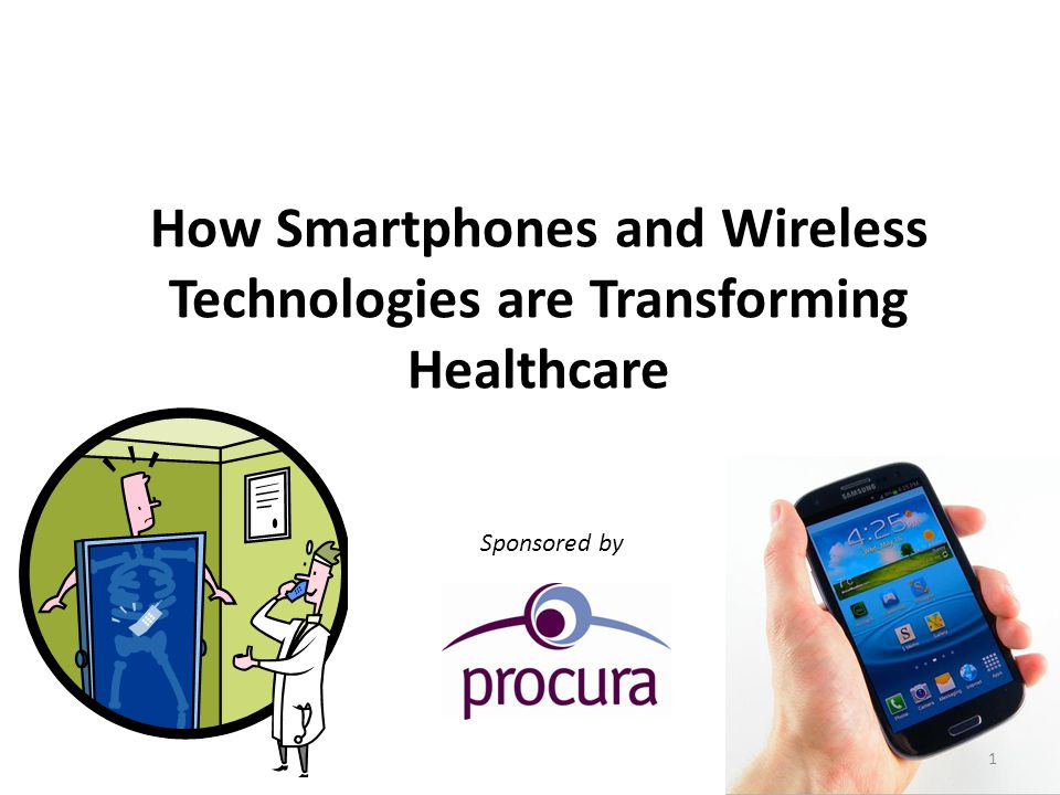 How Smartphones and Wireless Technologies are Transforming Healthcare Sponsored by 1