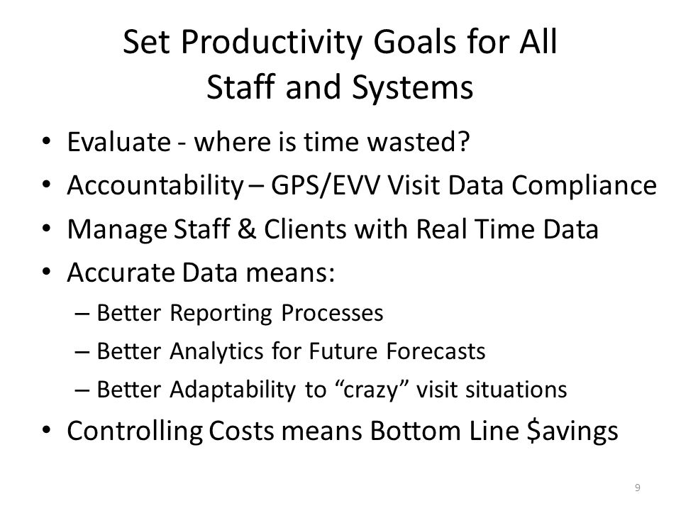 Set Productivity Goals for All Staff and Systems Evaluate - where is time wasted.