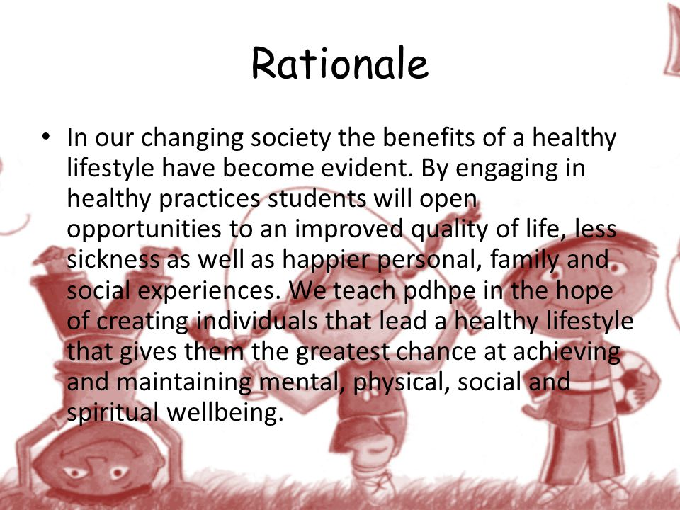 Rationale In our changing society the benefits of a healthy lifestyle have become evident. By engaging in healthy practices students will open opportu