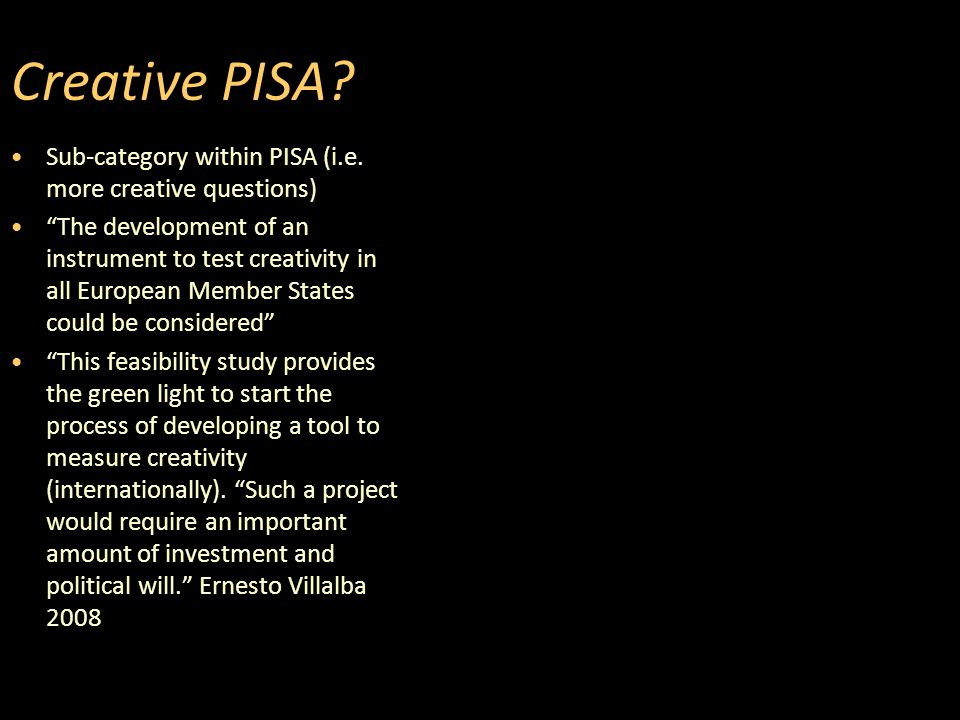 "Creative PISA? Sub-category within PISA (i.e. more creative questions) ""The development of an instrument to test creativity in all European Member Sta"