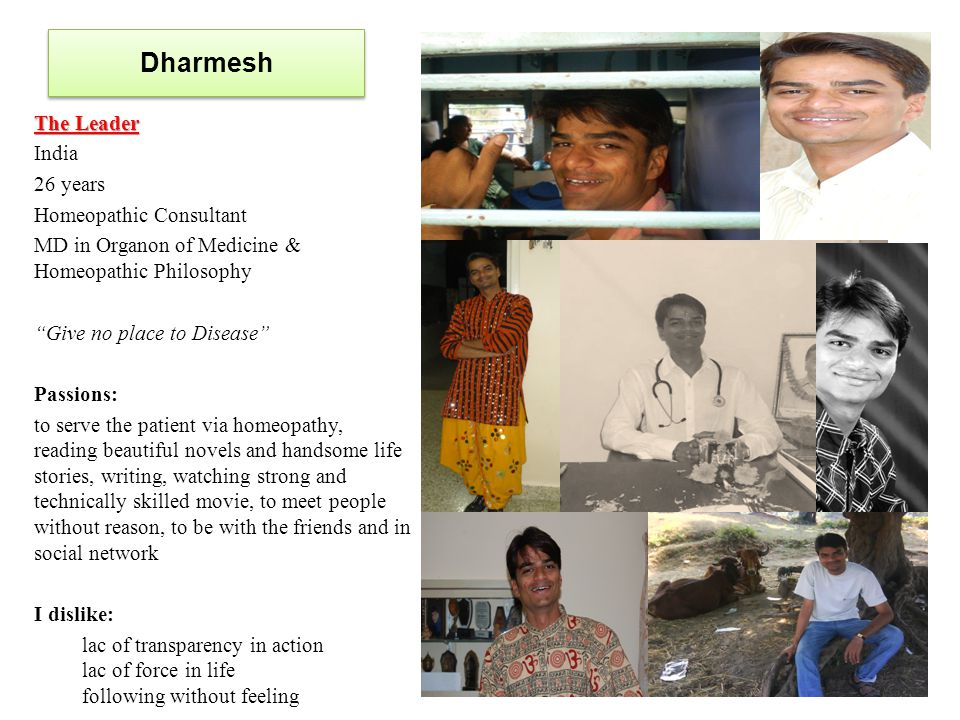 "Dharmesh The Leader India 26 years Homeopathic Consultant MD in Organon of Medicine & Homeopathic Philosophy ""Give no place to Disease"" Passions: to s"
