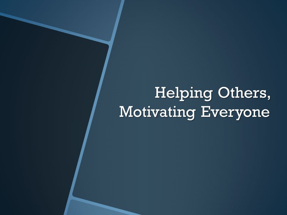 Helping Others, Motivating Everyone