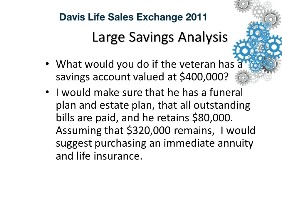 Large Savings Analysis What would you do if the veteran has a savings account valued at $400,000.