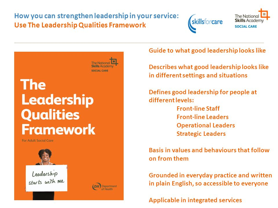 How you can strengthen leadership in your service: Use The Leadership Qualities Framework Guide to what good leadership looks like Describes what good