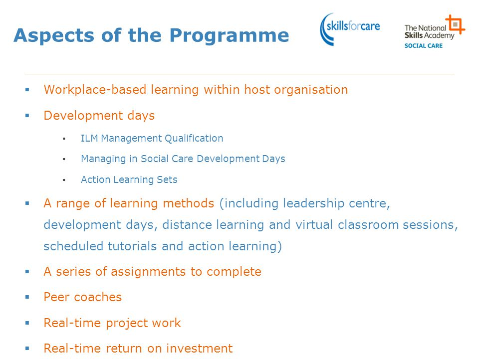 Aspects of the Programme  Workplace-based learning within host organisation  Development days ▪ILM Management Qualification ▪Managing in Social Care