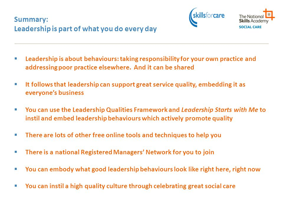 Summary: Leadership is part of what you do every day  Leadership is about behaviours: taking responsibility for your own practice and addressing poor