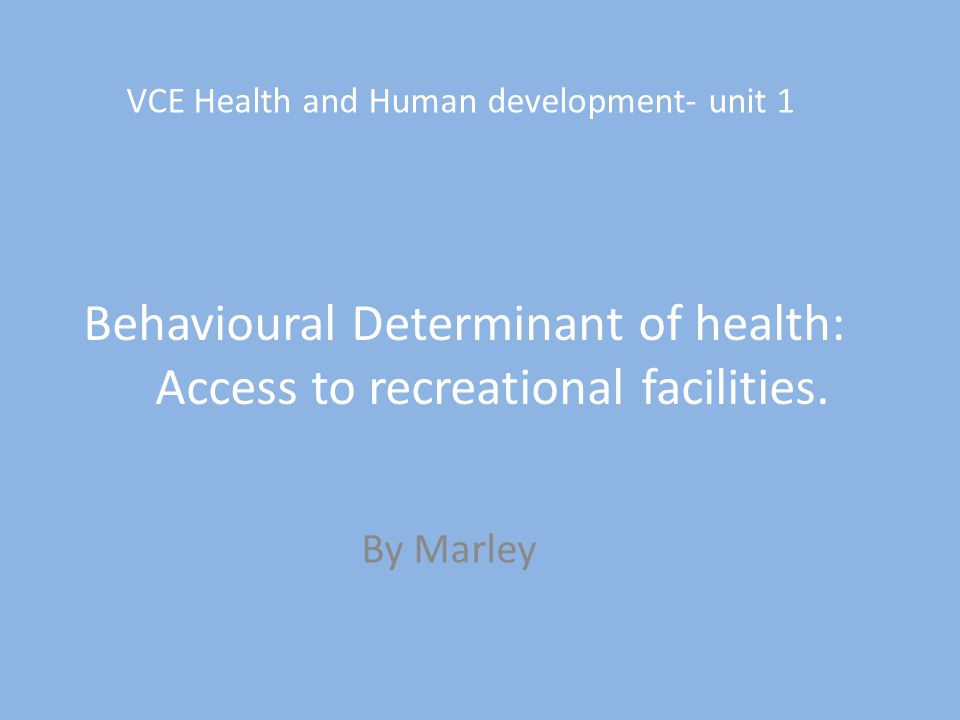 VCE Health and Human development- unit 1 Behavioural Determinant of health: Access to recreational facilities.