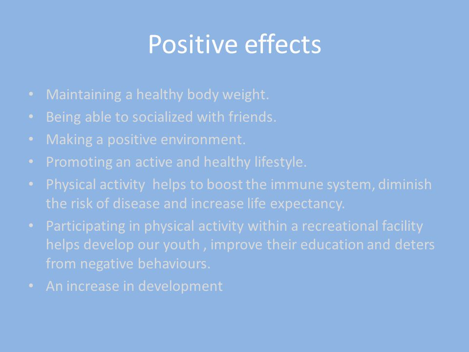 Positive effects Maintaining a healthy body weight.