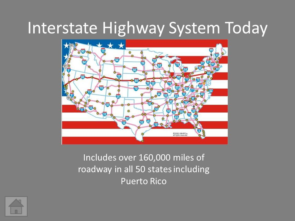 Interstate Highway System Today Includes over 160,000 miles of roadway in all 50 states including Puerto Rico