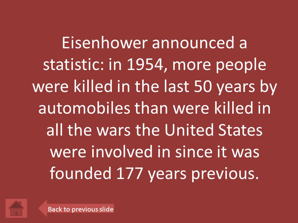 Eisenhower announced a statistic: in 1954, more people were killed in the last 50 years by automobiles than were killed in all the wars the United States were involved in since it was founded 177 years previous.