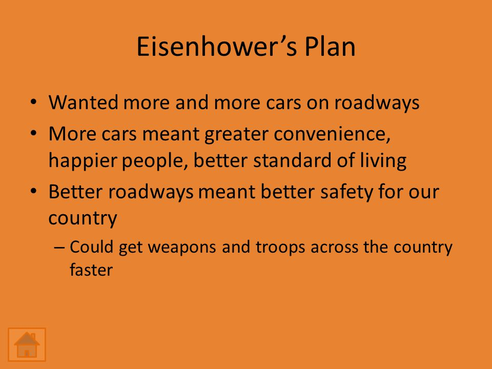 Eisenhower's Plan Wanted more and more cars on roadways More cars meant greater convenience, happier people, better standard of living Better roadways meant better safety for our country – Could get weapons and troops across the country faster