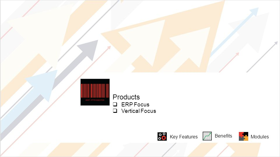 Products  ERP Focus  Vertical Focus Key Features Benefits Modules