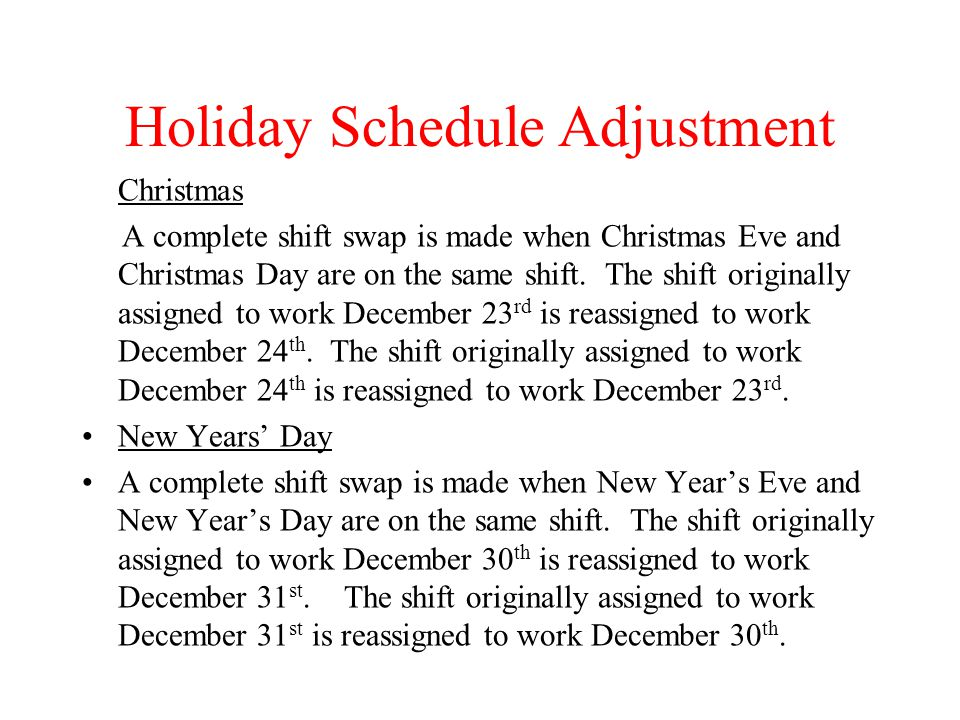 Holiday Schedule Adjustment Christmas A complete shift swap is made when Christmas Eve and Christmas Day are on the same shift. The shift originally a