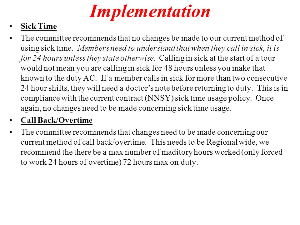 Implementation Sick Time The committee recommends that no changes be made to our current method of using sick time. Members need to understand that wh