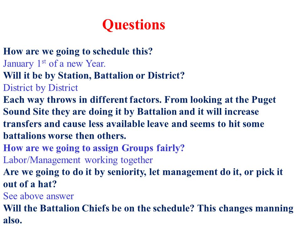 Questions How are we going to schedule this? January 1 st of a new Year. Will it be by Station, Battalion or District? District by District Each way t