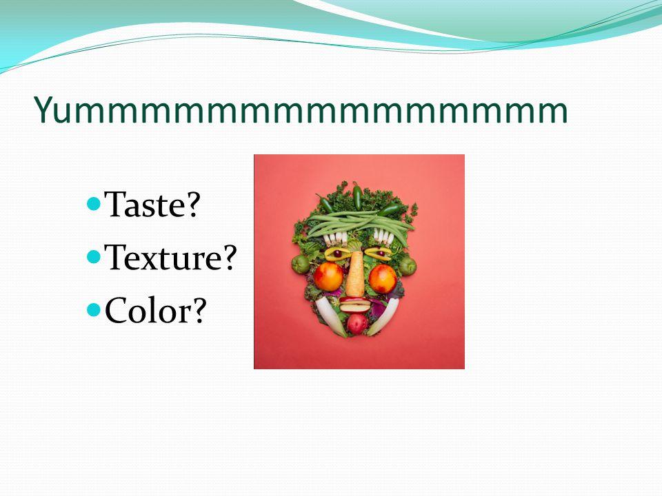 Yummmmmmmmmmmmmmm Taste Texture Color