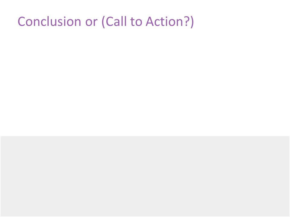 Conclusion or (Call to Action )