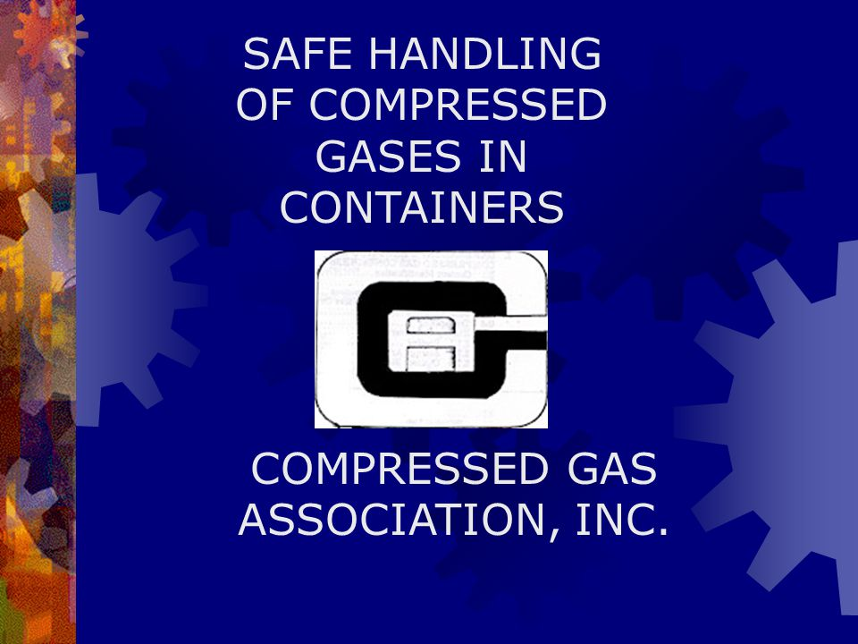 SAFE HANDLING OF COMPRESSED GASES IN CONTAINERS COMPRESSED GAS ASSOCIATION, INC.