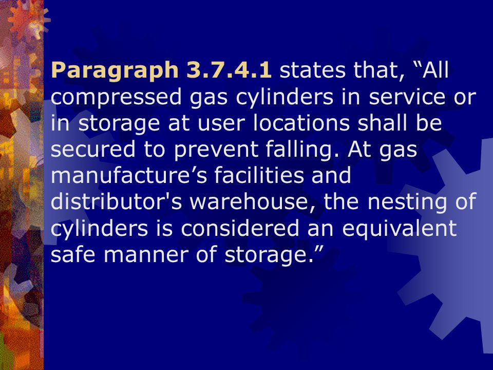 """Paragraph 3.7.4.1 states that, """"All compressed gas cylinders in service or in storage at user locations shall be secured to prevent falling. At gas ma"""