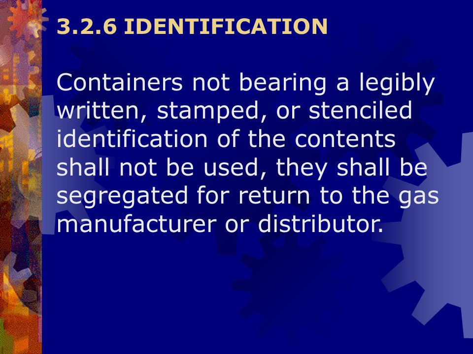 3.2.6 IDENTIFICATION Containers not bearing a legibly written, stamped, or stenciled identification of the contents shall not be used, they shall be s