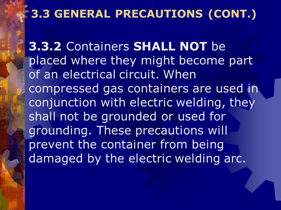 3.3.2 Containers SHALL NOT be placed where they might become part of an electrical circuit. When compressed gas containers are used in conjunction wit