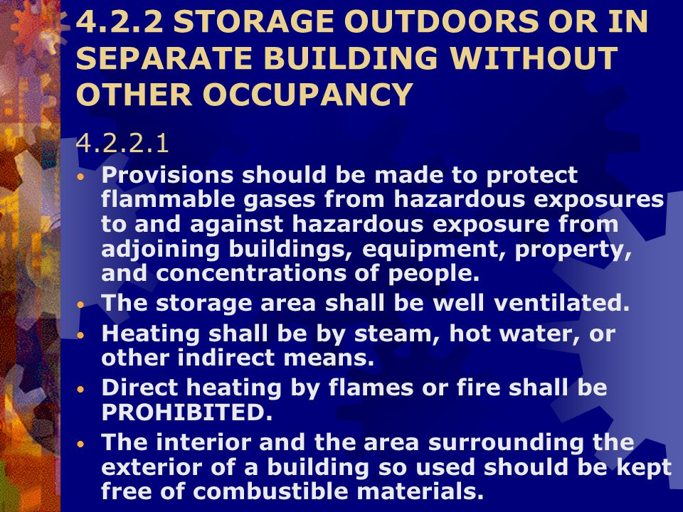 4.2.2 STORAGE OUTDOORS OR IN SEPARATE BUILDING WITHOUT OTHER OCCUPANCY 4.2.2.1 Provisions should be made to protect flammable gases from hazardous exp