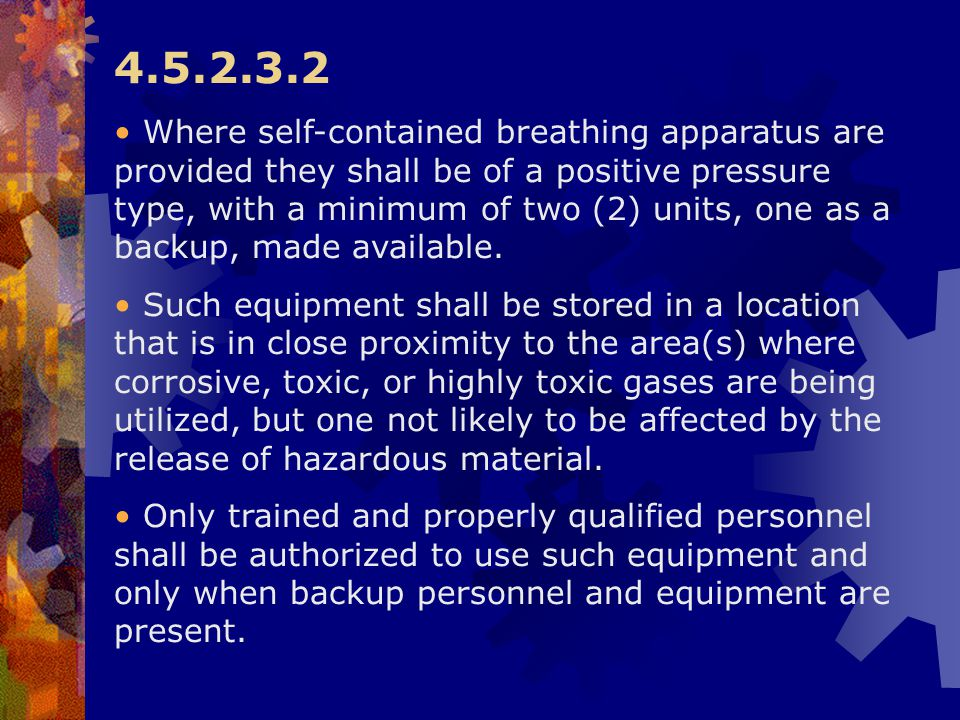 4.5.2.3.2 Where self-contained breathing apparatus are provided they shall be of a positive pressure type, with a minimum of two (2) units, one as a b