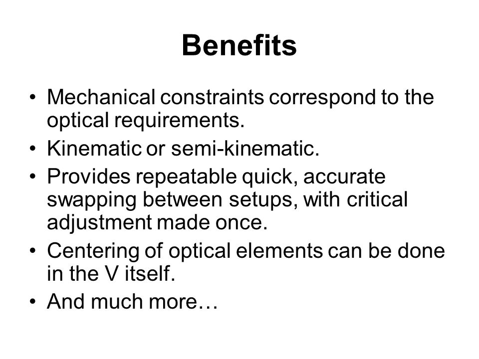 Benefits Mechanical constraints correspond to the optical requirements.