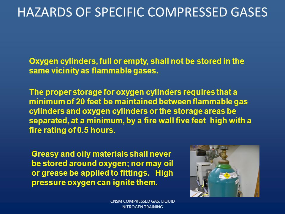 """HAZARDS OF SPECIFIC COMPRESSED GASES Make certain you """"USE NO OIL"""" on any component of a compressed gas setup— valve, regulator, cap threads. If compr"""