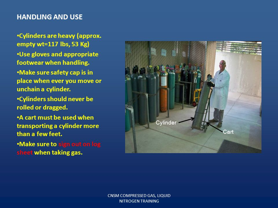 HANDLING AND USE OF COMPRESSED GAS CYLINDERS (REQUIRES SKILL TEST) Never leave a cylinder unchained or unsecured. Safety cap must be in place when mov