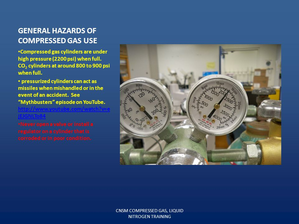 GENERAL HAZARDS OF COMPRESSED GAS USE Carbon Monoxide gas Some cylinders contain hazardous chemicals—know the gas you are working with, see MSDS. CNSM
